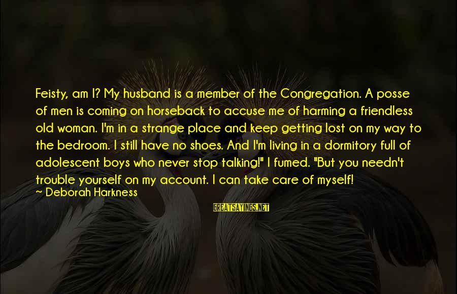 Corporate Governance Funny Sayings By Deborah Harkness: Feisty, am I? My husband is a member of the Congregation. A posse of men