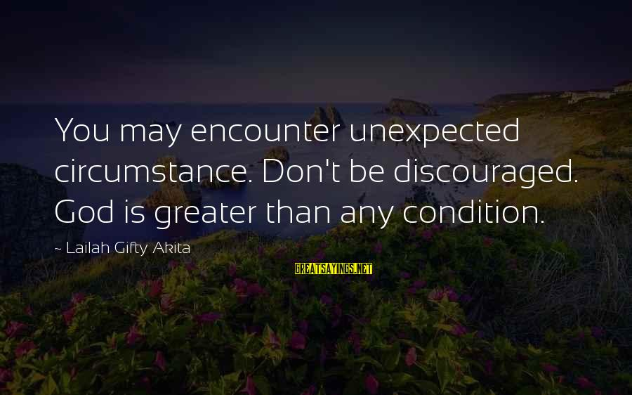 Corporate Governance Funny Sayings By Lailah Gifty Akita: You may encounter unexpected circumstance. Don't be discouraged. God is greater than any condition.