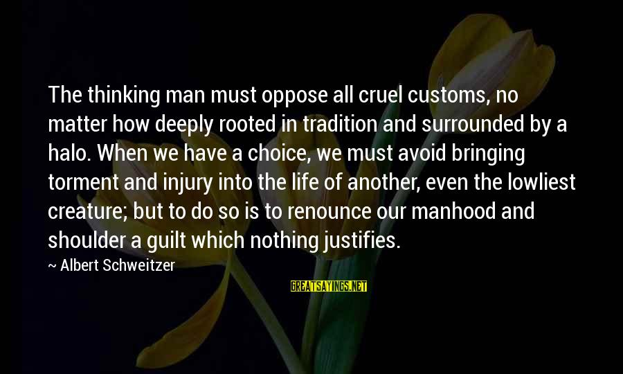 Corpses Bride Sayings By Albert Schweitzer: The thinking man must oppose all cruel customs, no matter how deeply rooted in tradition