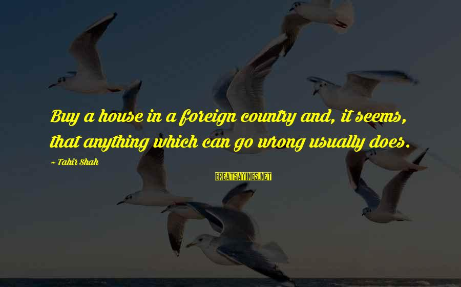 Corpses Bride Sayings By Tahir Shah: Buy a house in a foreign country and, it seems, that anything which can go