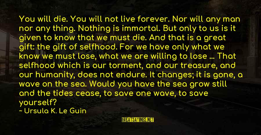 Corpses Bride Sayings By Ursula K. Le Guin: You will die. You will not live forever. Nor will any man nor any thing.