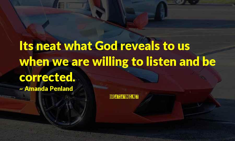 Corrected Sayings By Amanda Penland: Its neat what God reveals to us when we are willing to listen and be