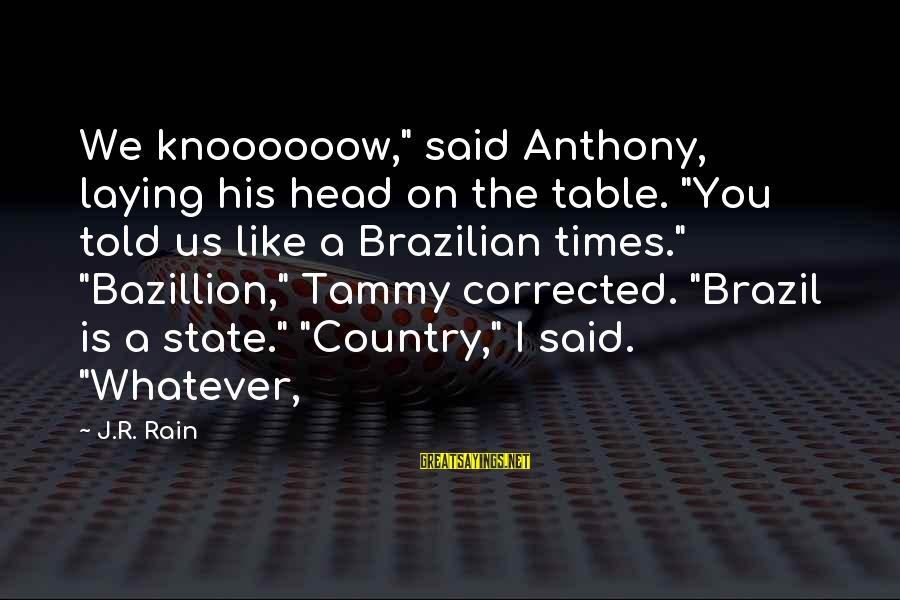 "Corrected Sayings By J.R. Rain: We knoooooow,"" said Anthony, laying his head on the table. ""You told us like a"