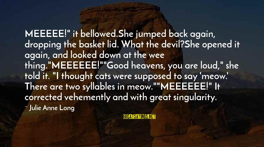 "Corrected Sayings By Julie Anne Long: MEEEEE!"" it bellowed.She jumped back again, dropping the basket lid. What the devil?She opened it"
