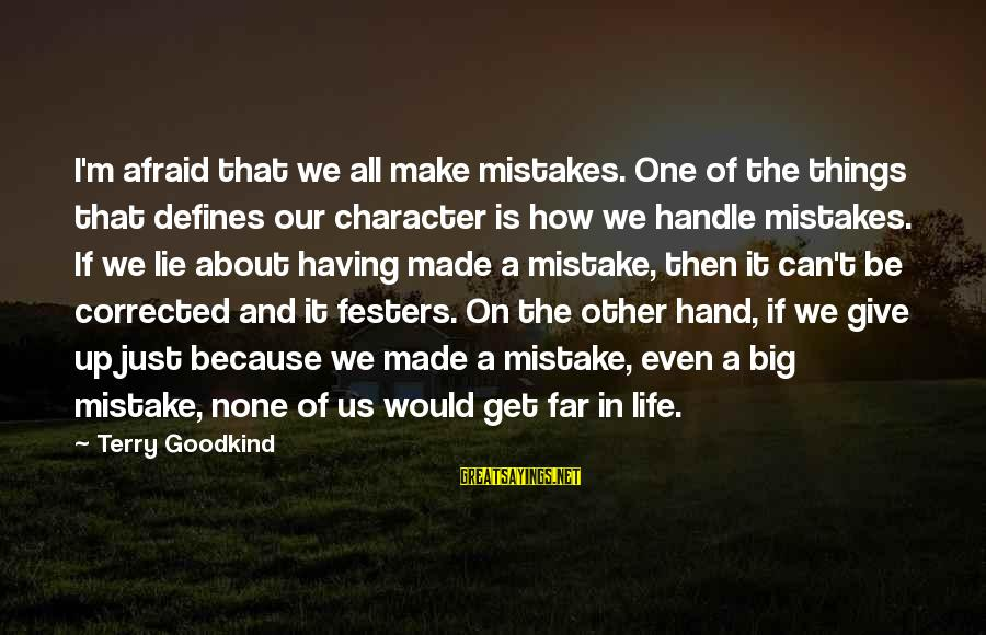 Corrected Sayings By Terry Goodkind: I'm afraid that we all make mistakes. One of the things that defines our character