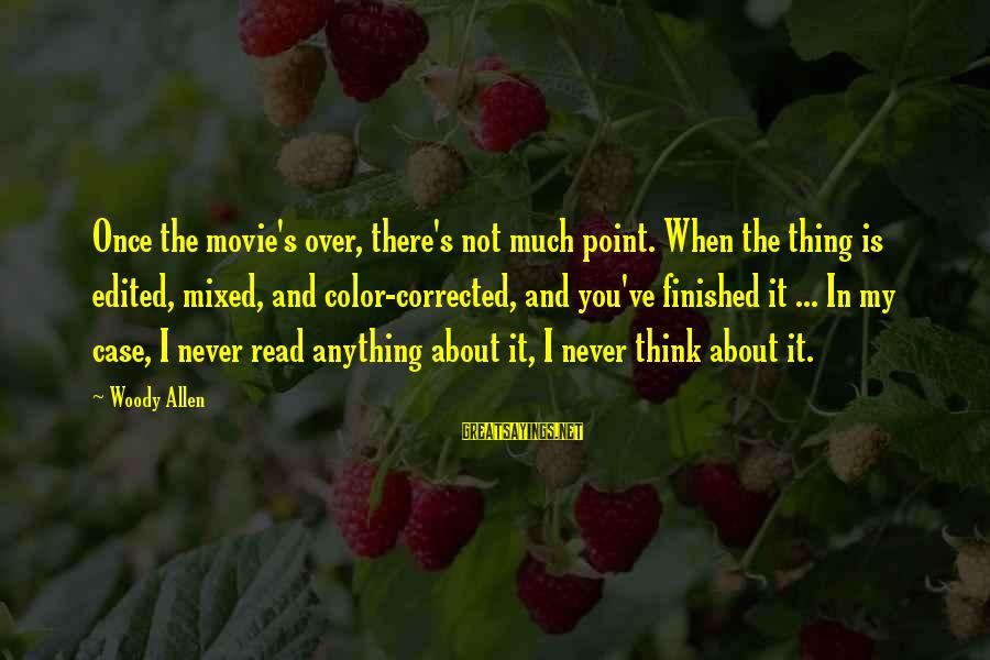 Corrected Sayings By Woody Allen: Once the movie's over, there's not much point. When the thing is edited, mixed, and