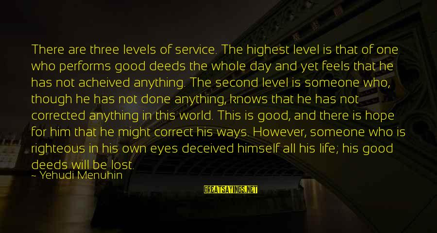 Corrected Sayings By Yehudi Menuhin: There are three levels of service. The highest level is that of one who performs