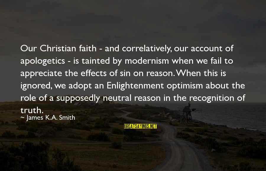 Correlatively Sayings By James K.A. Smith: Our Christian faith - and correlatively, our account of apologetics - is tainted by modernism