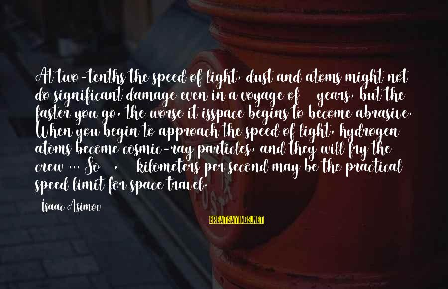Cosmic Dust Sayings By Isaac Asimov: At two-tenths the speed of light, dust and atoms might not do significant damage even