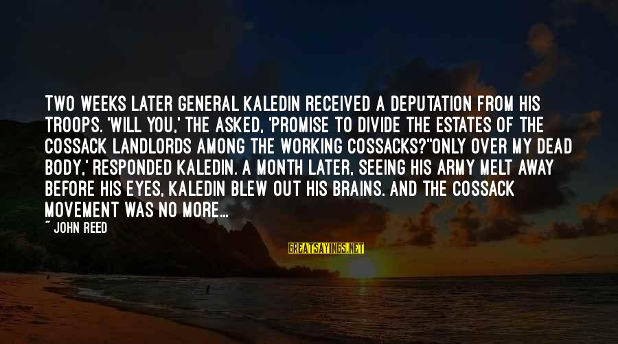 Cossacks Sayings By John Reed: Two weeks later General Kaledin received a deputation from his troops. 'Will you,' the asked,