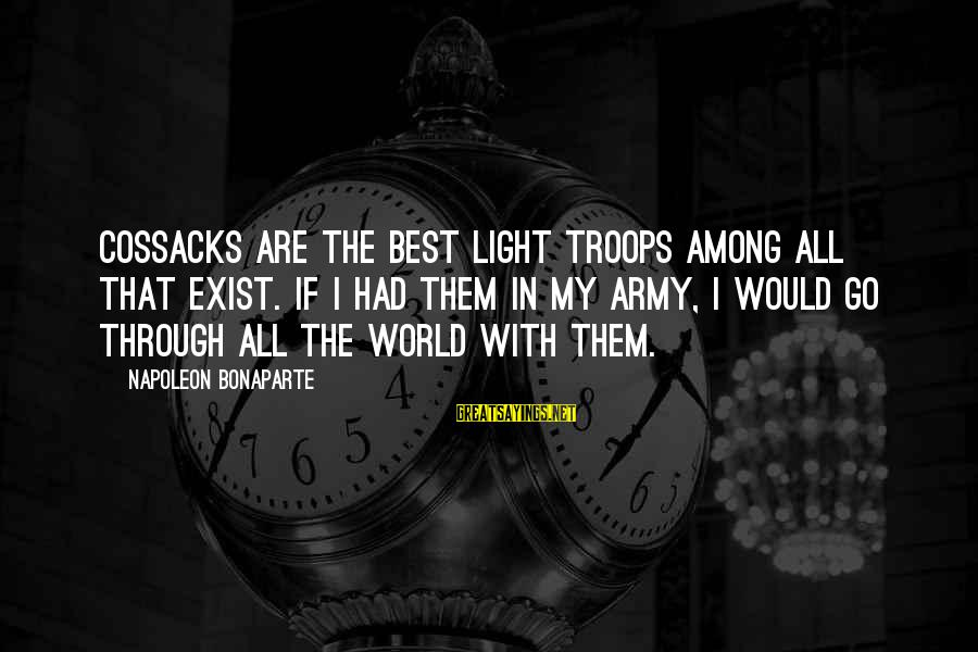 Cossacks Sayings By Napoleon Bonaparte: Cossacks are the best light troops among all that exist. If I had them in