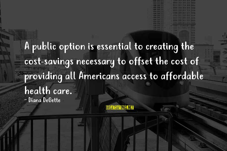 Cost Savings Sayings By Diana DeGette: A public option is essential to creating the cost-savings necessary to offset the cost of