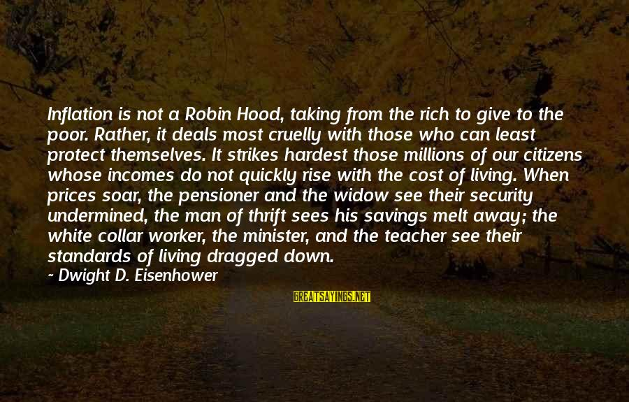 Cost Savings Sayings By Dwight D. Eisenhower: Inflation is not a Robin Hood, taking from the rich to give to the poor.