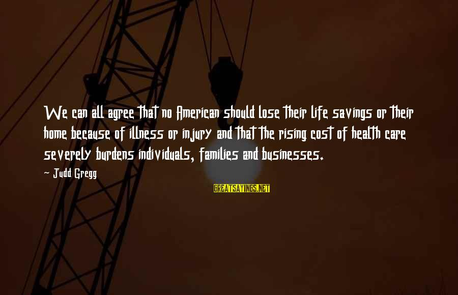 Cost Savings Sayings By Judd Gregg: We can all agree that no American should lose their life savings or their home