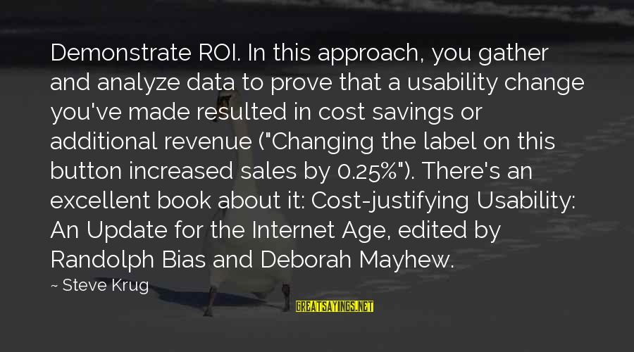 Cost Savings Sayings By Steve Krug: Demonstrate ROI. In this approach, you gather and analyze data to prove that a usability