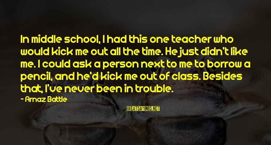 Could've Had Me Sayings By Arnaz Battle: In middle school, I had this one teacher who would kick me out all the