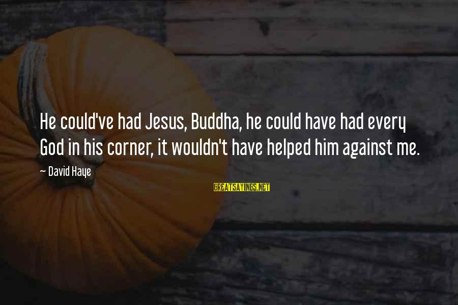 Could've Had Me Sayings By David Haye: He could've had Jesus, Buddha, he could have had every God in his corner, it