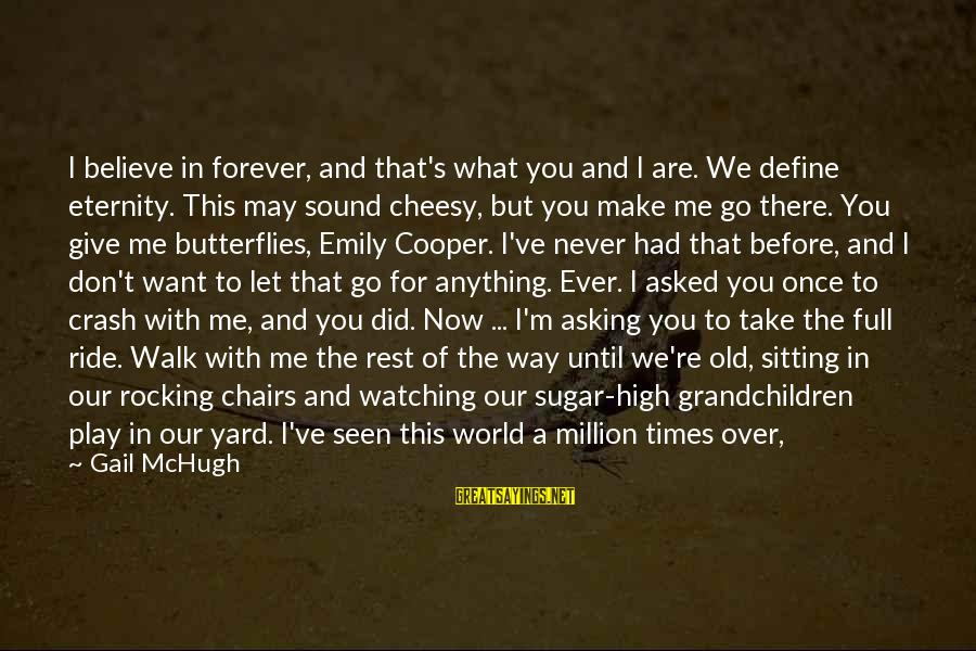 Could've Had Me Sayings By Gail McHugh: I believe in forever, and that's what you and I are. We define eternity. This