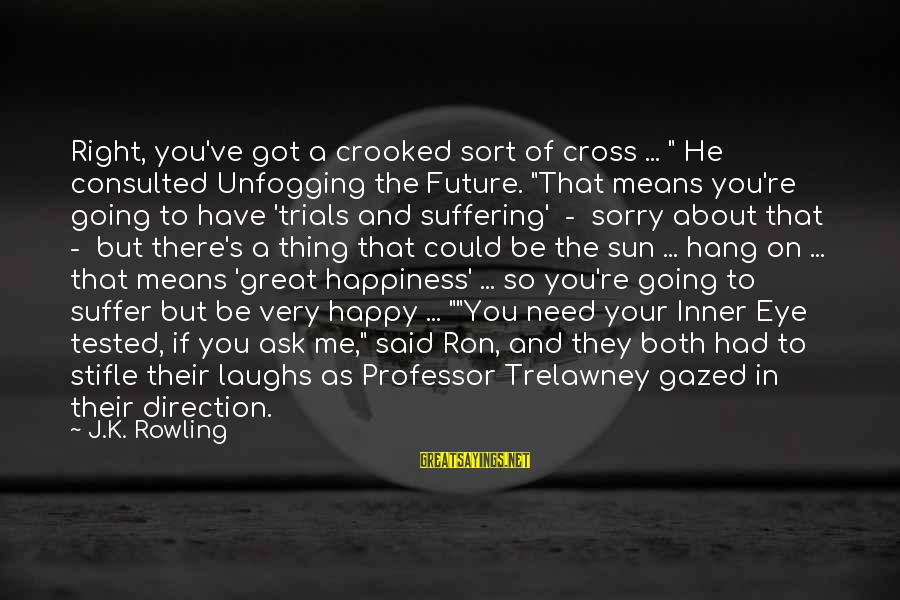 """Could've Had Me Sayings By J.K. Rowling: Right, you've got a crooked sort of cross ... """" He consulted Unfogging the Future."""