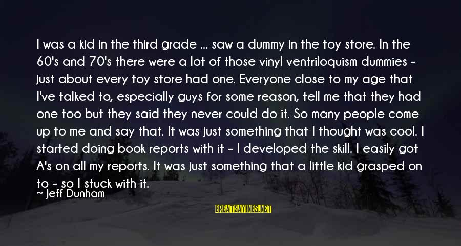 Could've Had Me Sayings By Jeff Dunham: I was a kid in the third grade ... saw a dummy in the toy