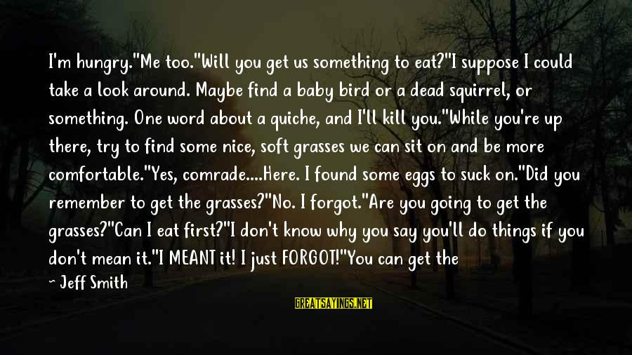 Could've Had Me Sayings By Jeff Smith: I'm hungry.''Me too.''Will you get us something to eat?''I suppose I could take a look