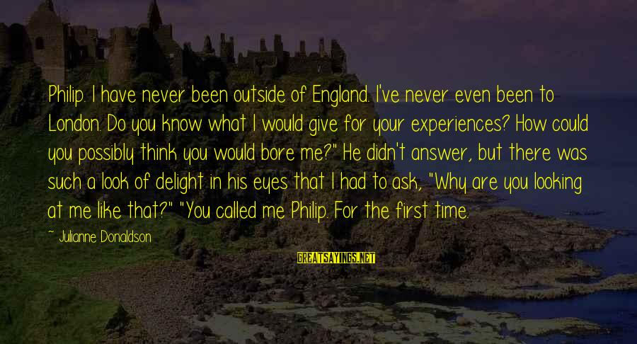 Could've Had Me Sayings By Julianne Donaldson: Philip. I have never been outside of England. I've never even been to London. Do