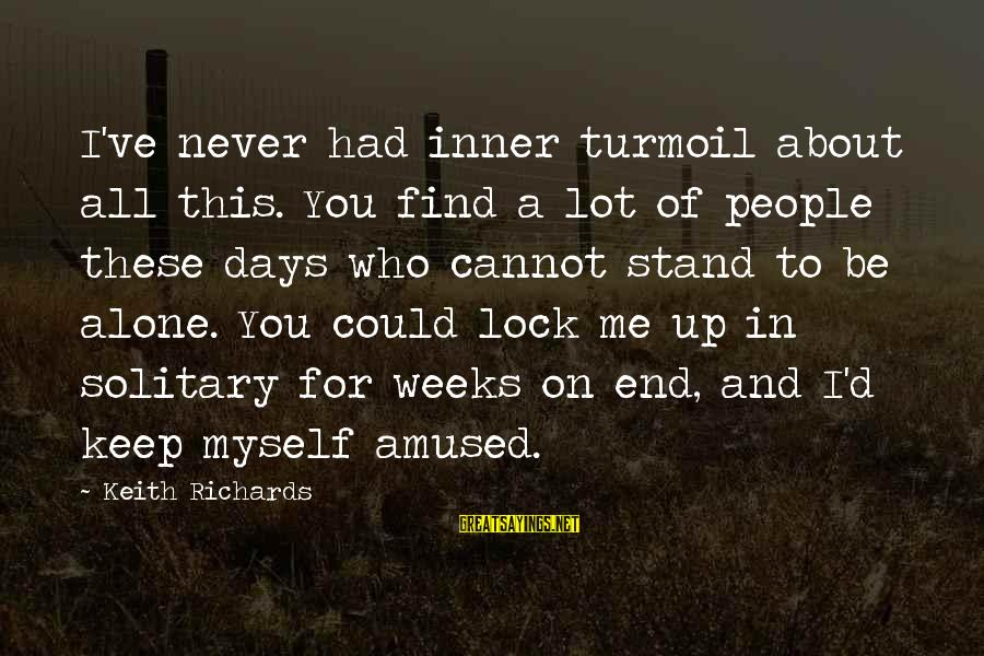 Could've Had Me Sayings By Keith Richards: I've never had inner turmoil about all this. You find a lot of people these