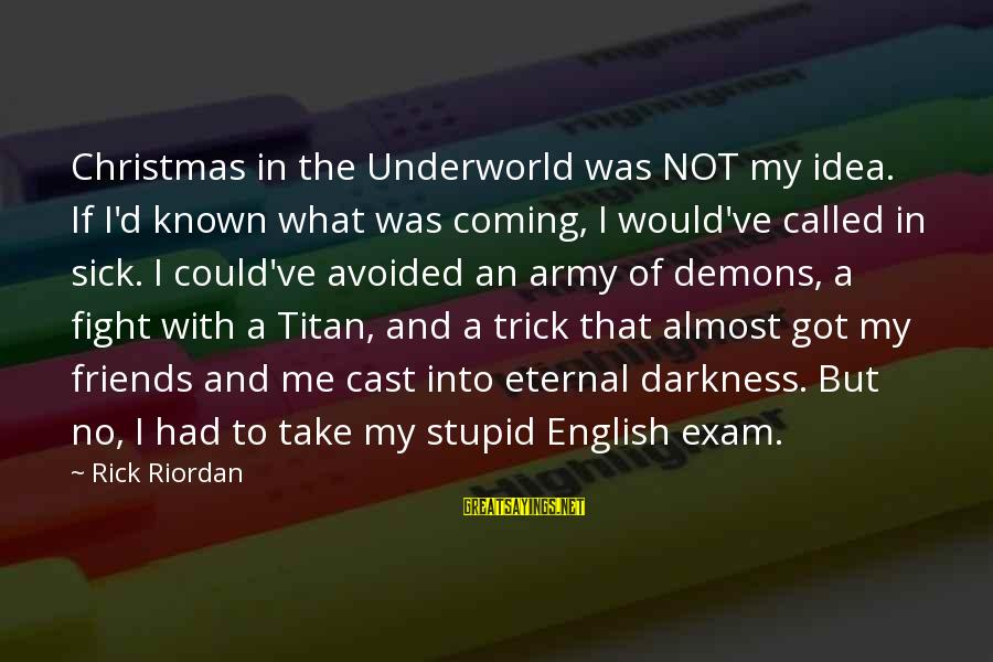 Could've Had Me Sayings By Rick Riordan: Christmas in the Underworld was NOT my idea. If I'd known what was coming, I
