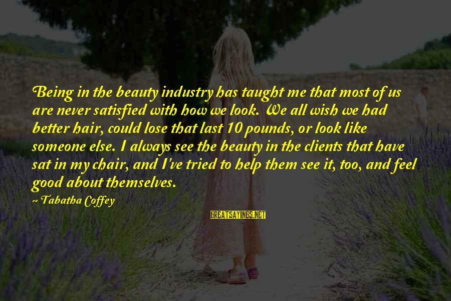 Could've Had Me Sayings By Tabatha Coffey: Being in the beauty industry has taught me that most of us are never satisfied