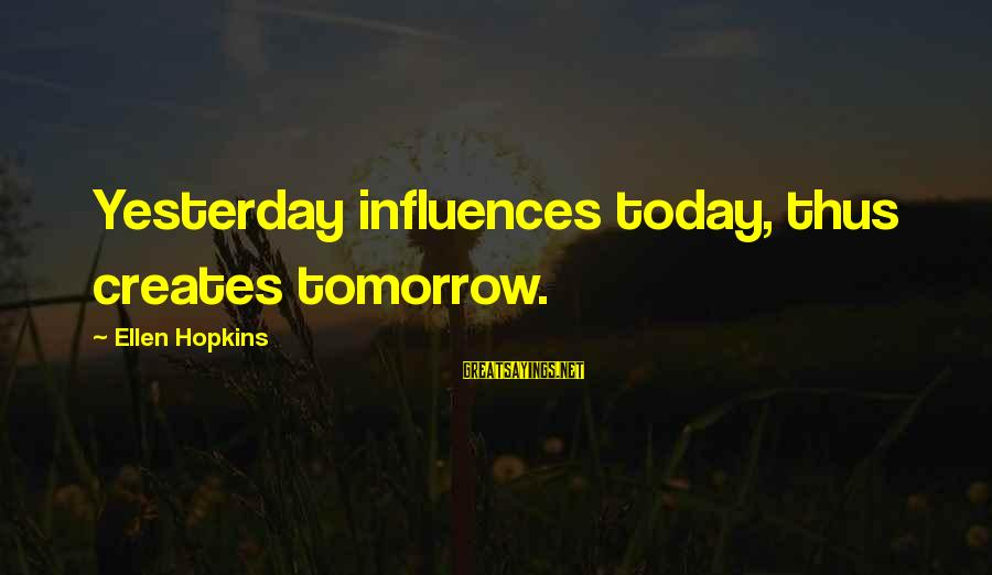 Counselor Week Sayings By Ellen Hopkins: Yesterday influences today, thus creates tomorrow.