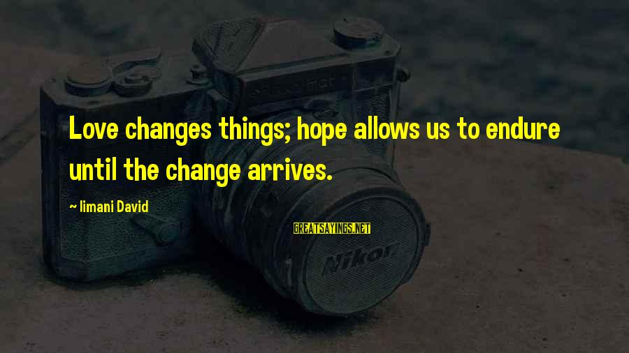 Counselor Week Sayings By Iimani David: Love changes things; hope allows us to endure until the change arrives.