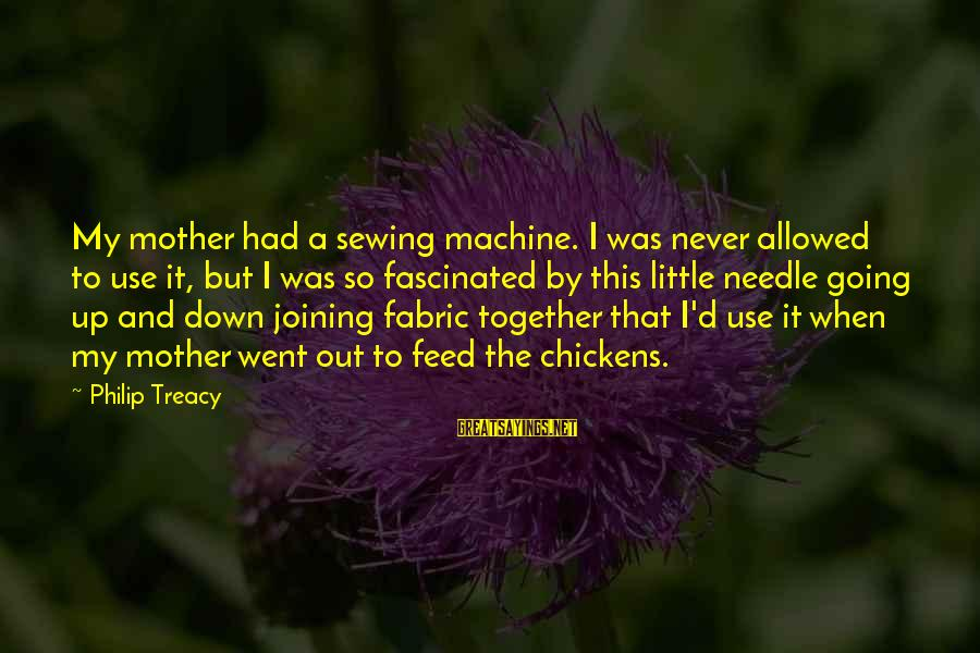 Counselor Week Sayings By Philip Treacy: My mother had a sewing machine. I was never allowed to use it, but I