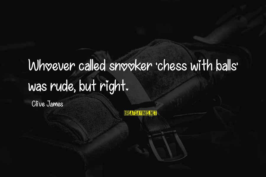 Countdown For Marriage Sayings By Clive James: Whoever called snooker 'chess with balls' was rude, but right.