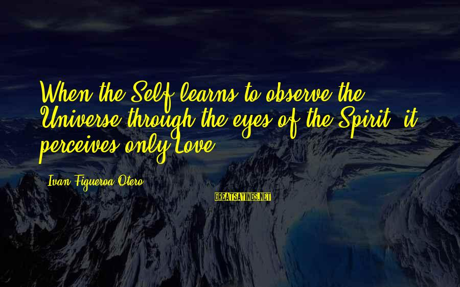 Countdown For Marriage Sayings By Ivan Figueroa-Otero: When the Self learns to observe the Universe through the eyes of the Spirit, it
