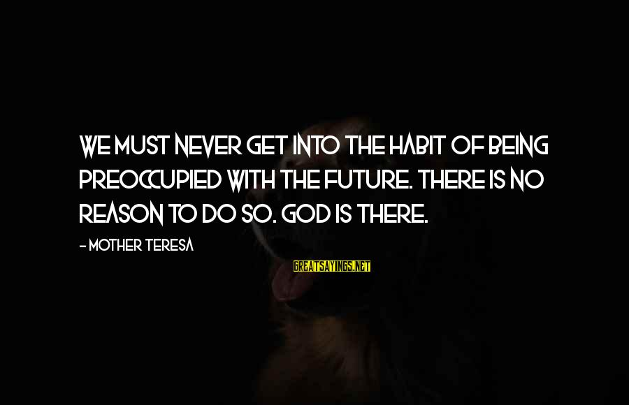 Countdown For Marriage Sayings By Mother Teresa: We must never get into the habit of being preoccupied with the future. There is