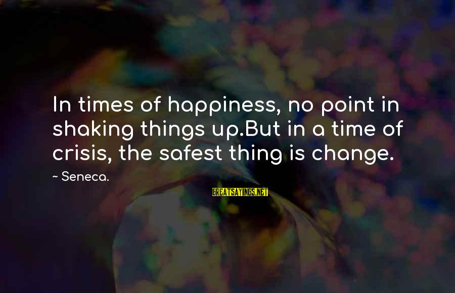 Countdown For Marriage Sayings By Seneca.: In times of happiness, no point in shaking things up.But in a time of crisis,