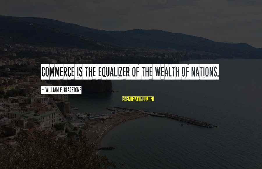 Countdown For Marriage Sayings By William E. Gladstone: Commerce is the equalizer of the wealth of nations.