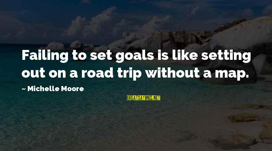 Counterclaim Sayings By Michelle Moore: Failing to set goals is like setting out on a road trip without a map.