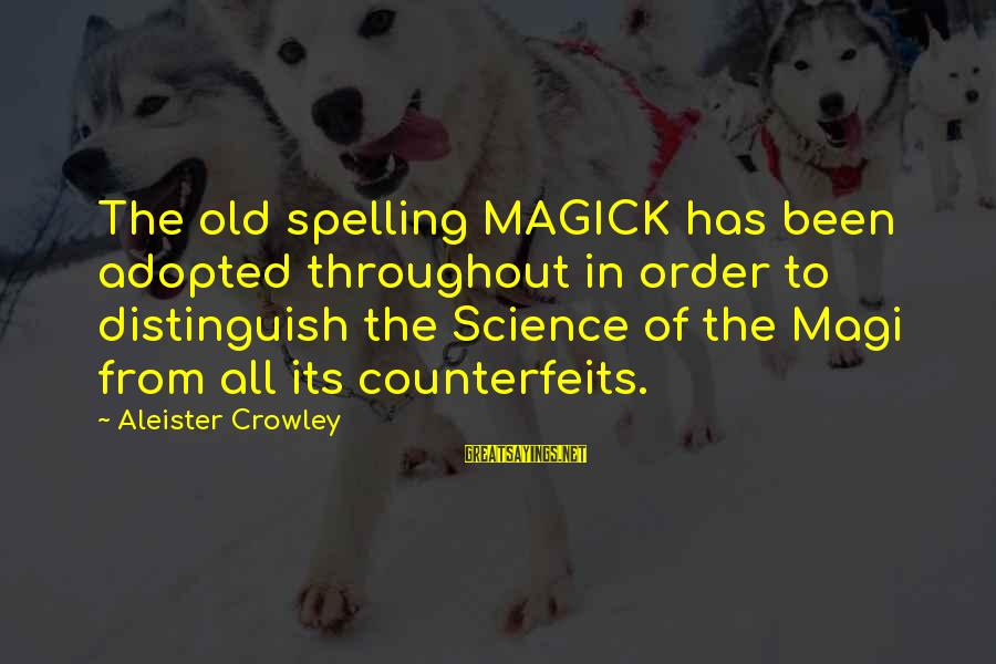 Counterfeits Sayings By Aleister Crowley: The old spelling MAGICK has been adopted throughout in order to distinguish the Science of