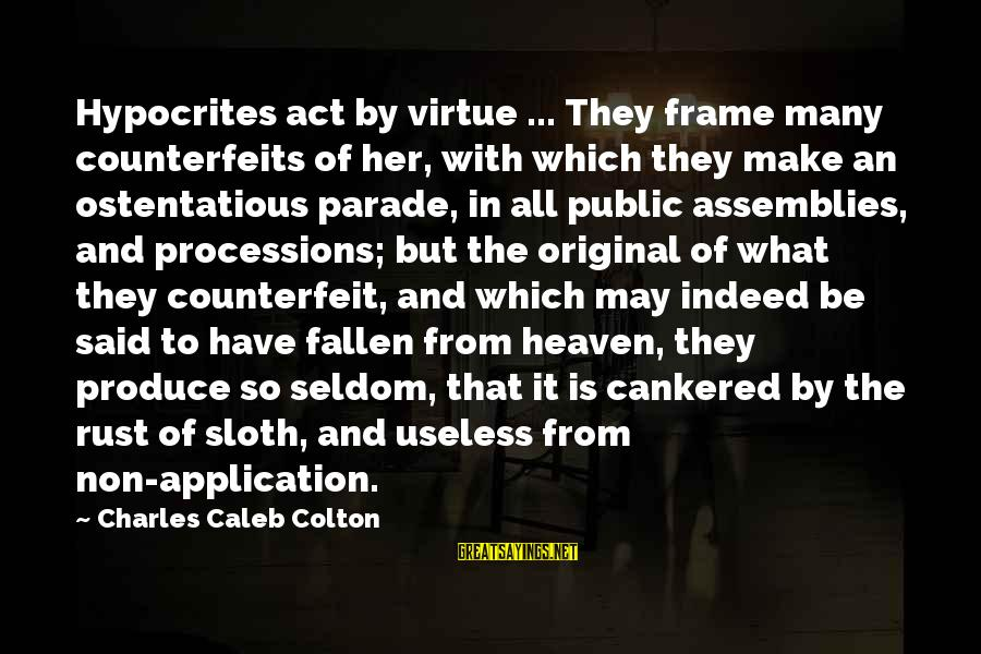 Counterfeits Sayings By Charles Caleb Colton: Hypocrites act by virtue ... They frame many counterfeits of her, with which they make
