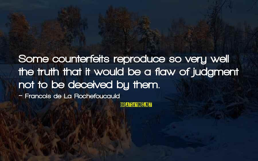 Counterfeits Sayings By Francois De La Rochefoucauld: Some counterfeits reproduce so very well the truth that it would be a flaw of
