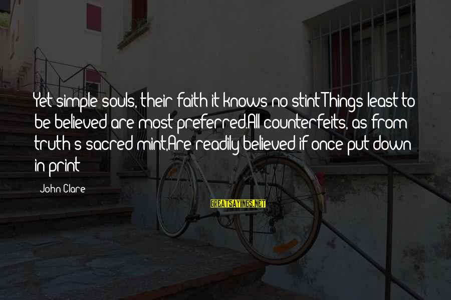 Counterfeits Sayings By John Clare: Yet simple souls, their faith it knows no stint:Things least to be believed are most