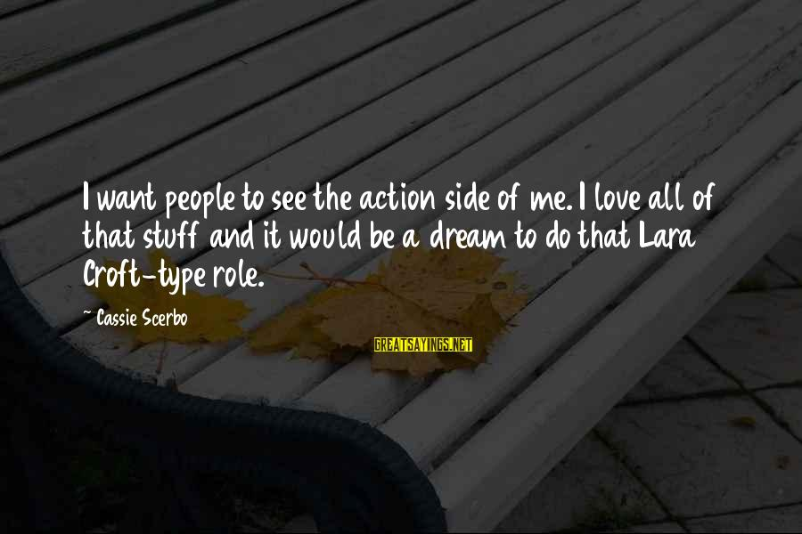 Countersocial Sayings By Cassie Scerbo: I want people to see the action side of me. I love all of that