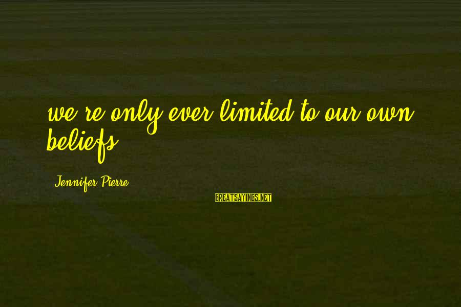 Countersocial Sayings By Jennifer Pierre: we're only ever limited to our own beliefs
