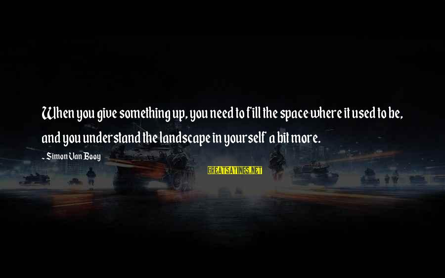 Countersocial Sayings By Simon Van Booy: When you give something up, you need to fill the space where it used to