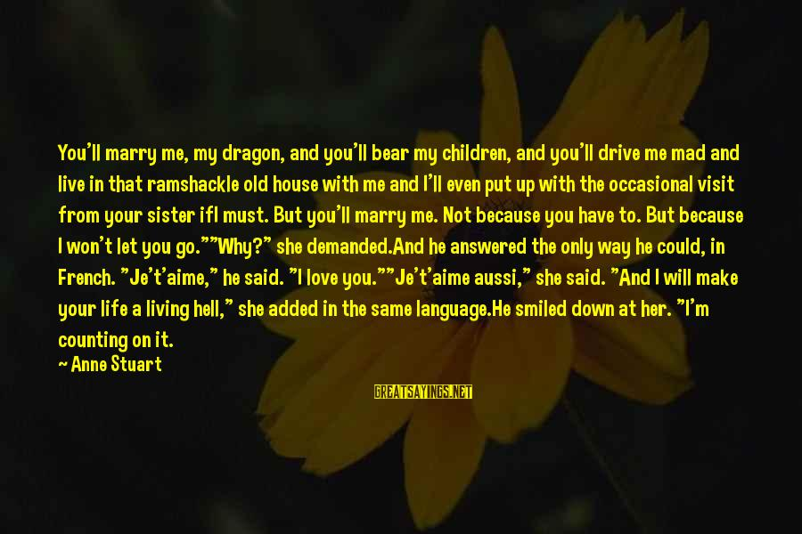 Counting On You Sayings By Anne Stuart: You'll marry me, my dragon, and you'll bear my children, and you'll drive me mad