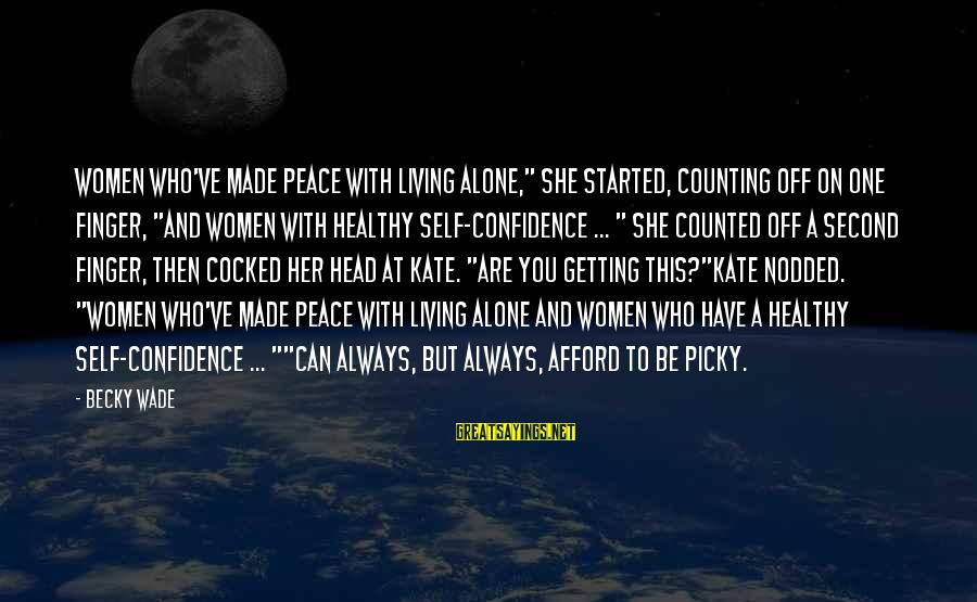 """Counting On You Sayings By Becky Wade: Women who've made peace with living alone,"""" she started, counting off on one finger, """"and"""