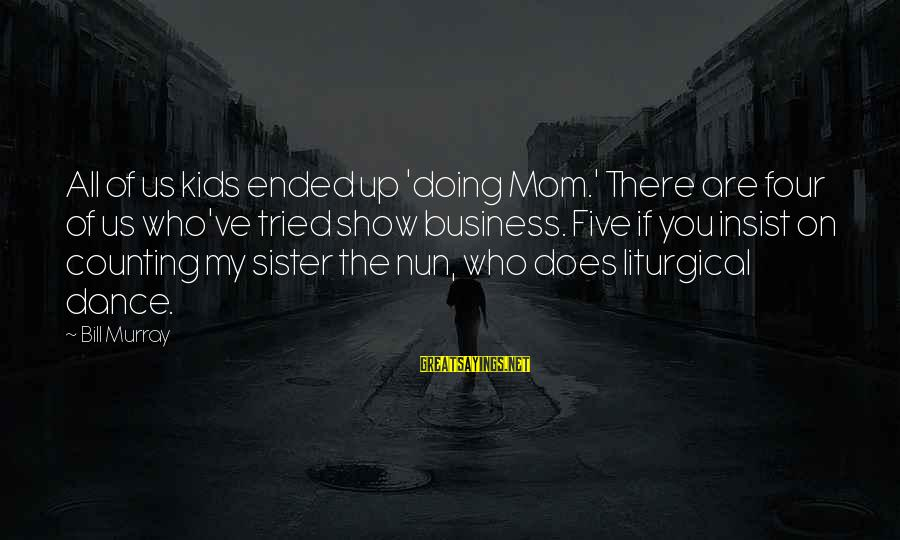 Counting On You Sayings By Bill Murray: All of us kids ended up 'doing Mom.' There are four of us who've tried