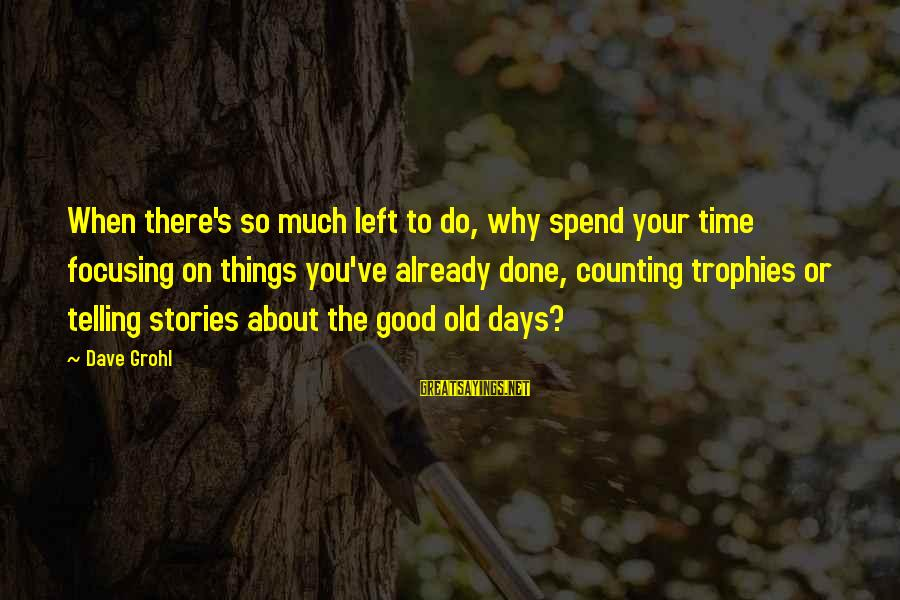 Counting On You Sayings By Dave Grohl: When there's so much left to do, why spend your time focusing on things you've