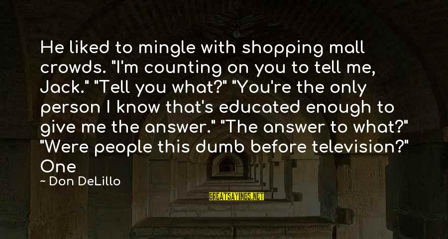 """Counting On You Sayings By Don DeLillo: He liked to mingle with shopping mall crowds. """"I'm counting on you to tell me,"""